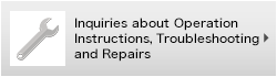 Inquiries about Operation Instructions, Troubleshooting and Repairs